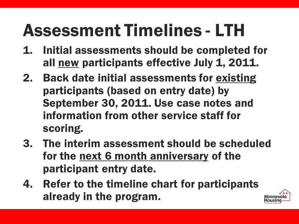 Assessment Timelines - LTH 1.Initial assessments should be completed for all new participants effective July 1, 2011.