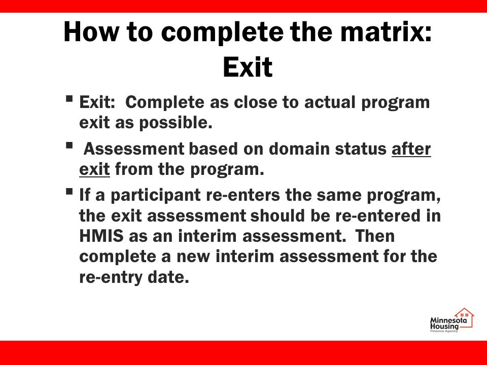 How to complete the matrix: Exit ▪ Exit: Complete as close to actual program exit as possible.