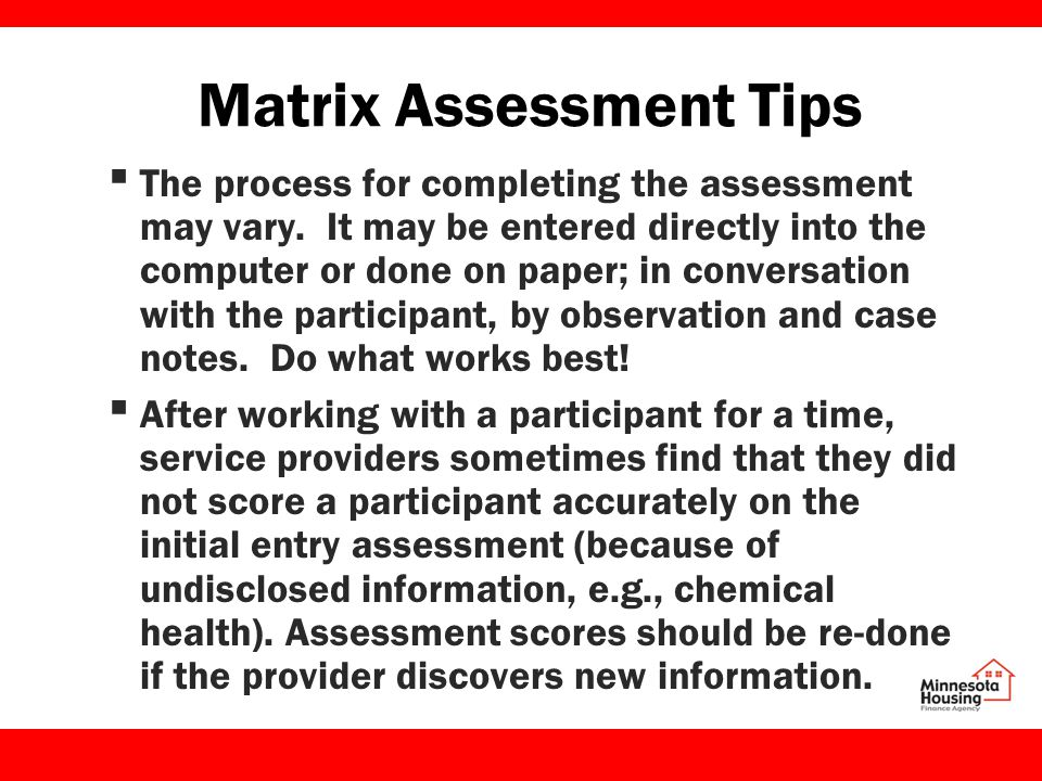 Matrix Assessment Tips ▪ The process for completing the assessment may vary.