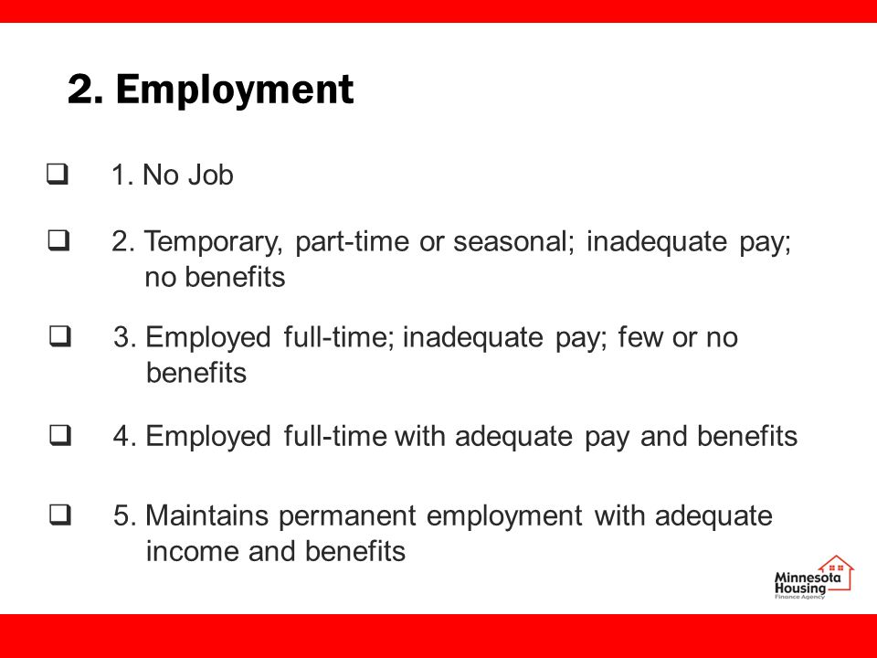 2. Employment  1. No Job  2. Temporary, part-time or seasonal; inadequate pay; no benefits  3.