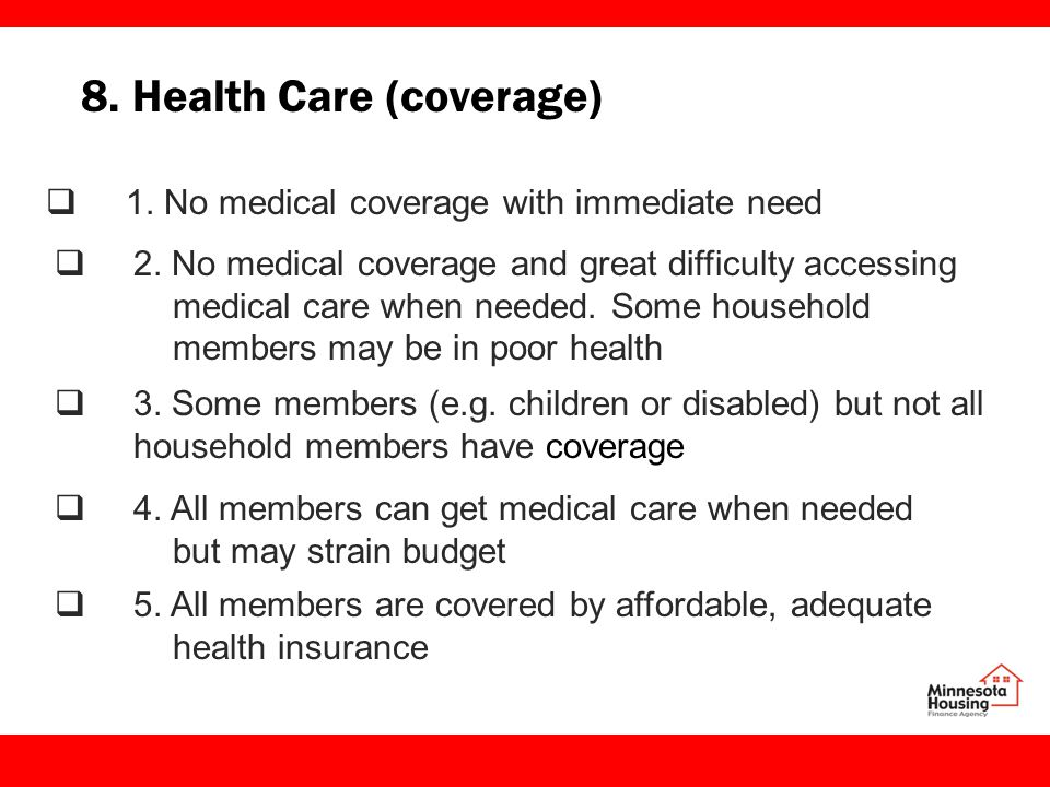 8. Health Care (coverage)  1. No medical coverage with immediate need  2.