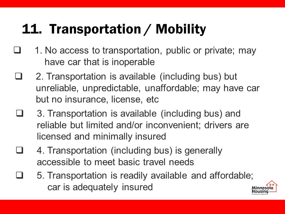 11. Transportation / Mobility  1. No access to transportation, public or private; may have car that is inoperable  2. Transportation is available (i