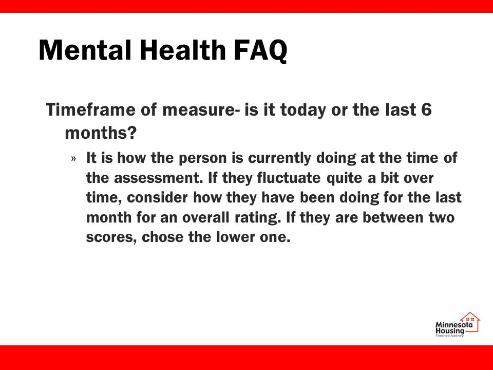 Mental Health FAQ Timeframe of measure- is it today or the last 6 months.