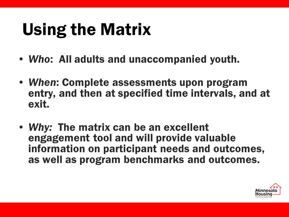 Using the Matrix Who: All adults and unaccompanied youth.