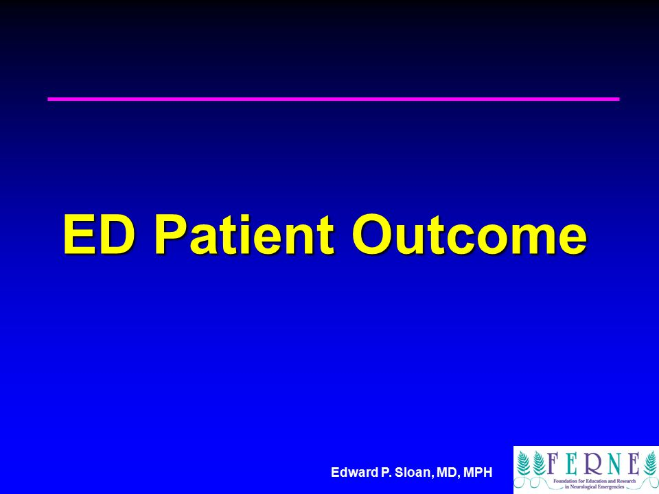 Edward P. Sloan, MD, MPH ED Patient Outcome
