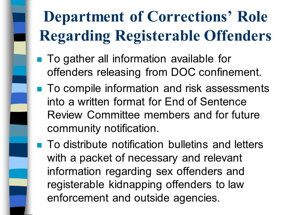 Department of Corrections' Role Regarding Registerable Offenders n To gather all information available for offenders releasing from DOC confinement. n