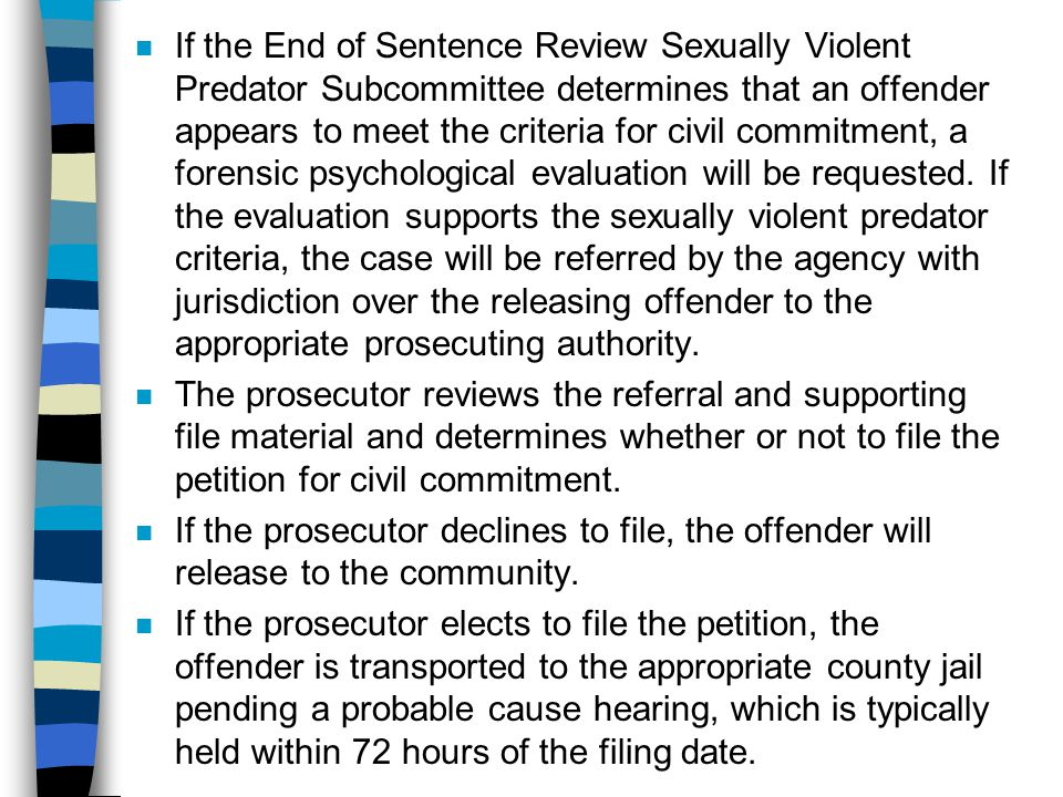 n If the End of Sentence Review Sexually Violent Predator Subcommittee determines that an offender appears to meet the criteria for civil commitment,