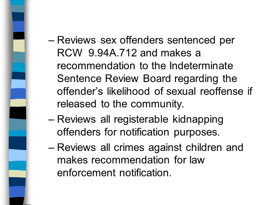 –Reviews sex offenders sentenced per RCW 9.94A.712 and makes a recommendation to the Indeterminate Sentence Review Board regarding the offender's like