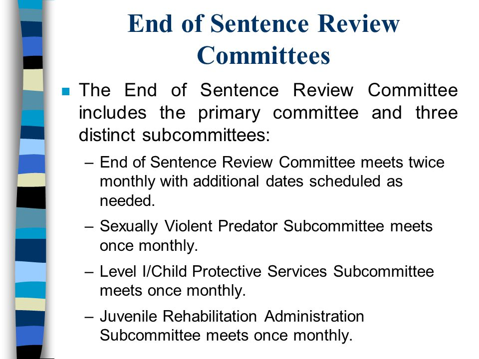 End of Sentence Review Committee Process n For each offender being reviewed Committee members are provided with a summary of the offender's history along with a packet of supporting documents.