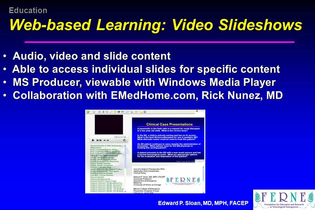 Edward P. Sloan, MD, MPH, FACEP Education Web-based Learning: Video Slideshows Audio, video and slide content Audio, video and slide content Able to a