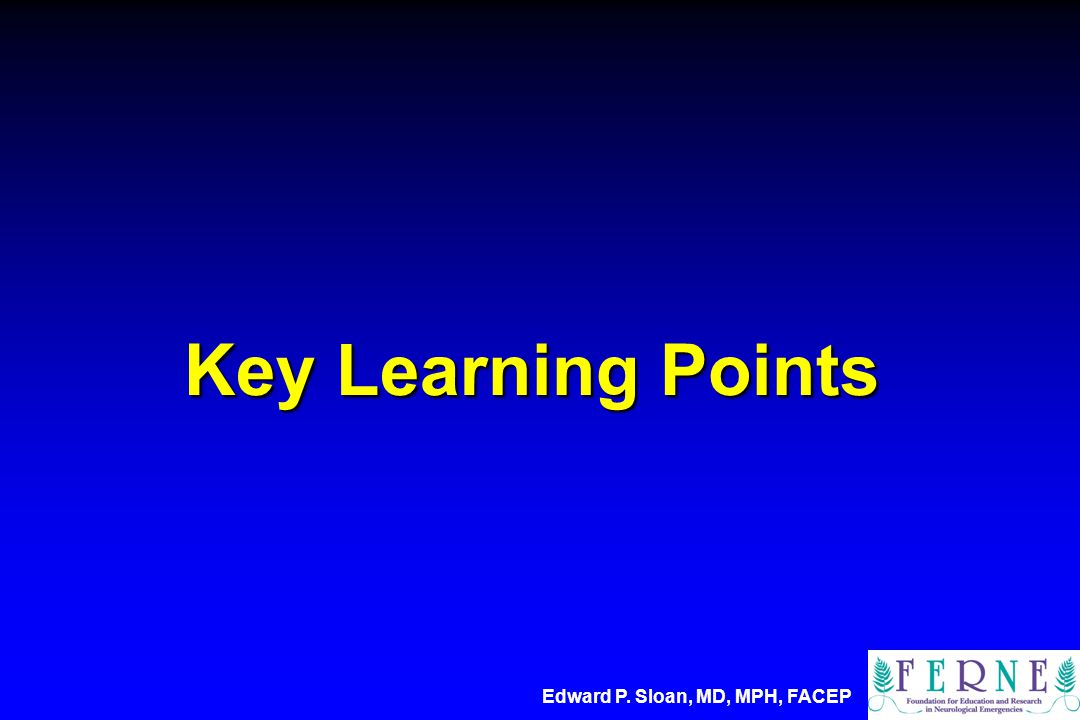Key Learning Points Edward P. Sloan, MD, MPH, FACEP