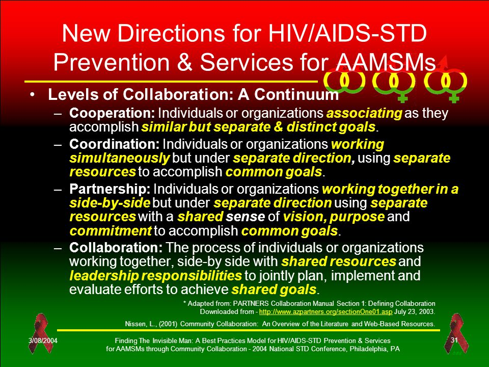 OES 3/08/2004Finding The Invisible Man: A Best Practices Model for HIV/AIDS-STD Prevention & Services for AAMSMs through Community Collaboration - 2004 National STD Conference, Philadelphia, PA 31 New Directions for HIV/AIDS-STD Prevention & Services for AAMSMs Levels of Collaboration: A Continuum –Cooperation: Individuals or organizations associating as they accomplish similar but separate & distinct goals.