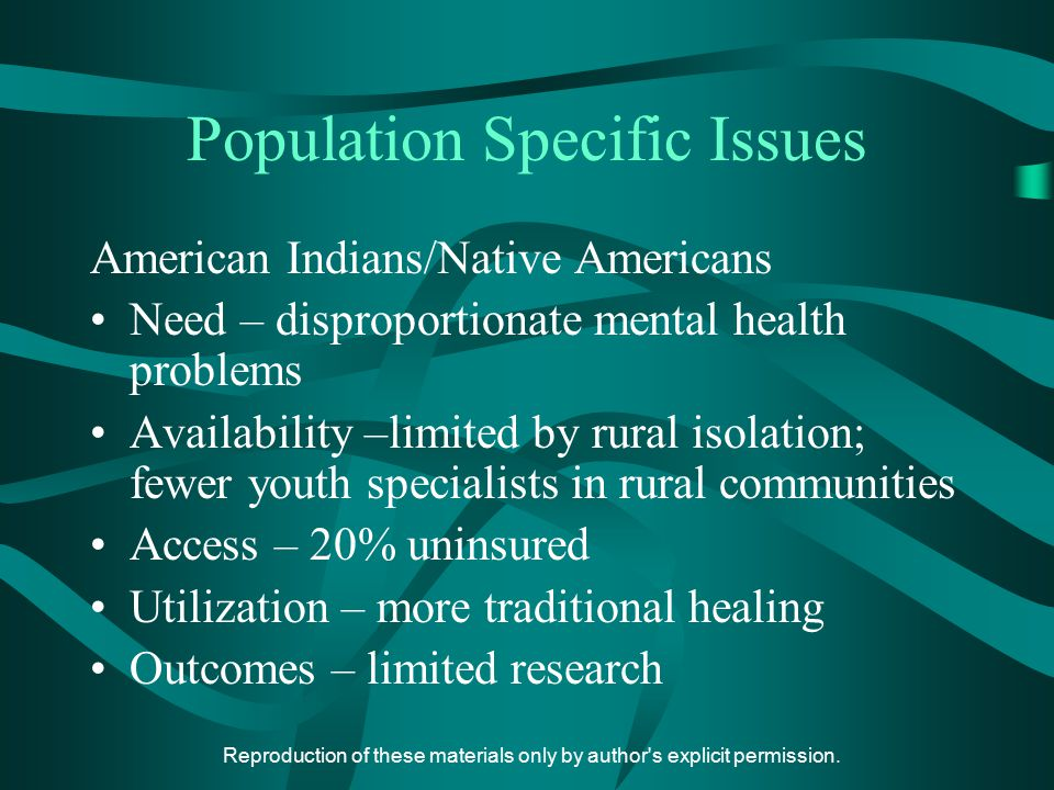 Reproduction of these materials only by author's explicit permission. Population Specific Issues American Indians/Native Americans Need – disproportio
