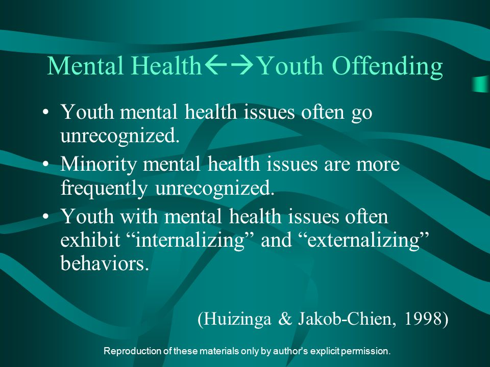 Reproduction of these materials only by author's explicit permission. Mental Health  Youth Offending Youth mental health issues often go unrecognize