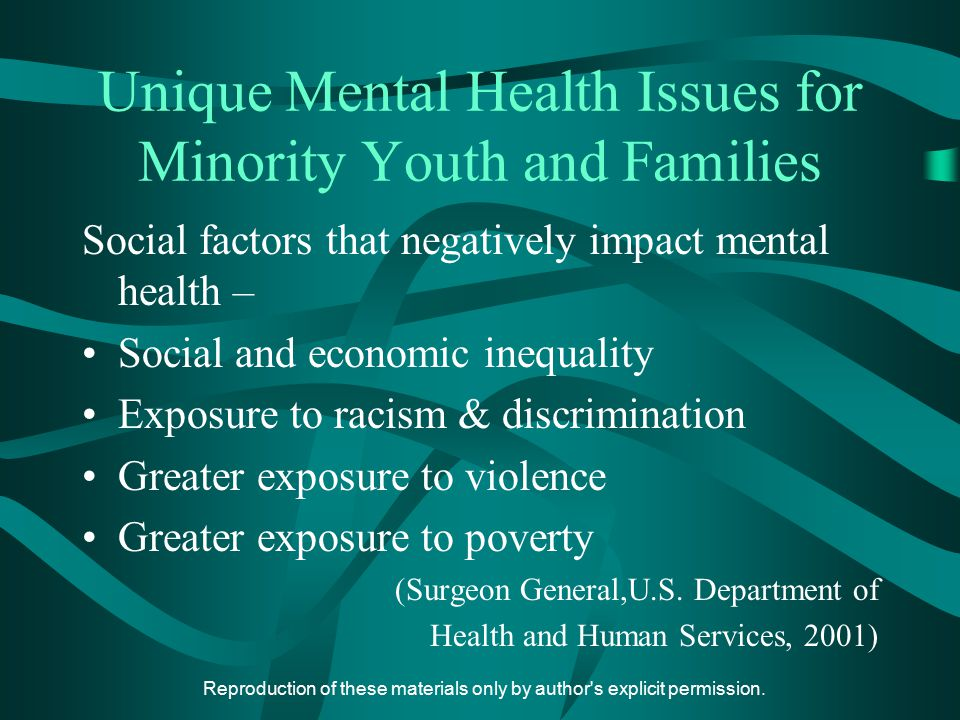 Reproduction of these materials only by author's explicit permission. Unique Mental Health Issues for Minority Youth and Families Social factors that