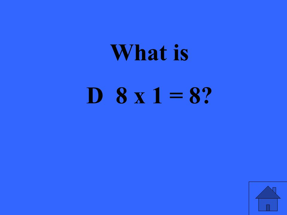 What is D 8 x 1 = 8?