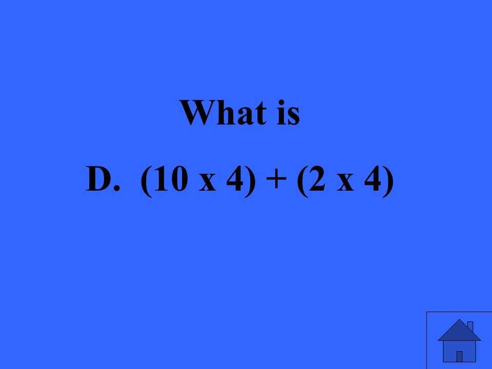 What is D. (10 x 4) + (2 x 4)
