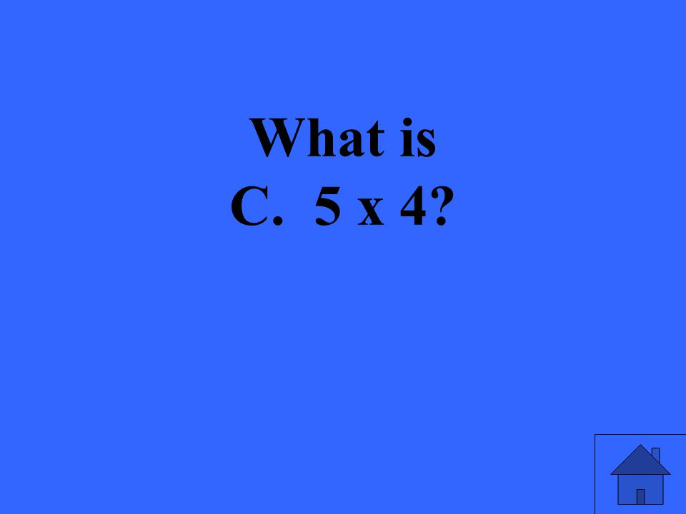 What is C. 5 x 4