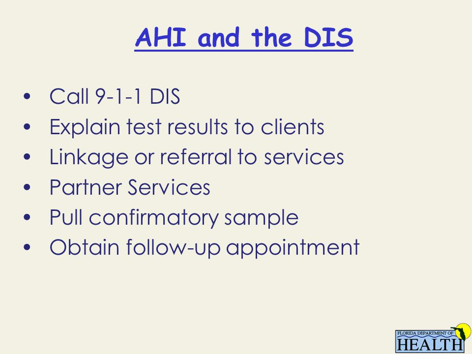 AHI and the DIS Call 9-1-1 DIS Explain test results to clients Linkage or referral to services Partner Services Pull confirmatory sample Obtain follow