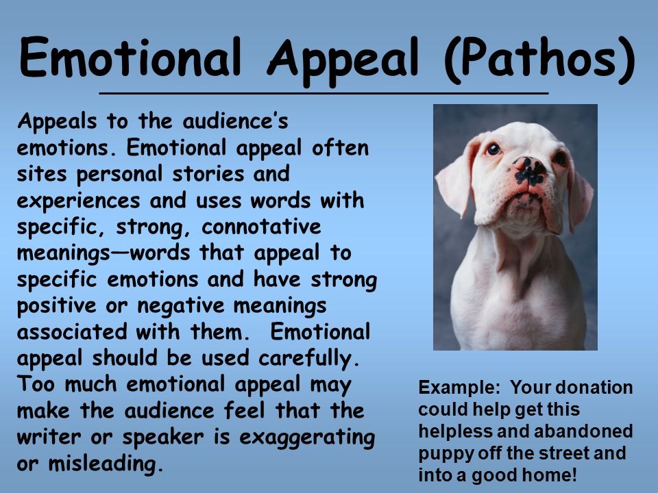 Emotional Appeal (Pathos) Appeals to the audience's emotions.