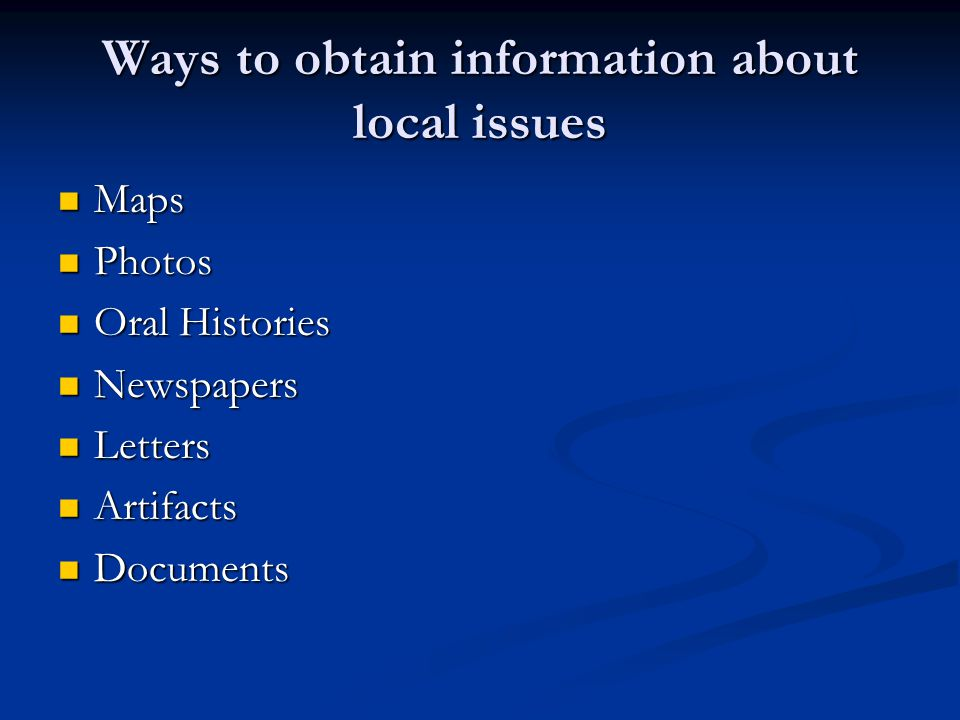 Ways to obtain information about local issues Maps Maps Photos Photos Oral Histories Oral Histories Newspapers Newspapers Letters Letters Artifacts Artifacts Documents Documents