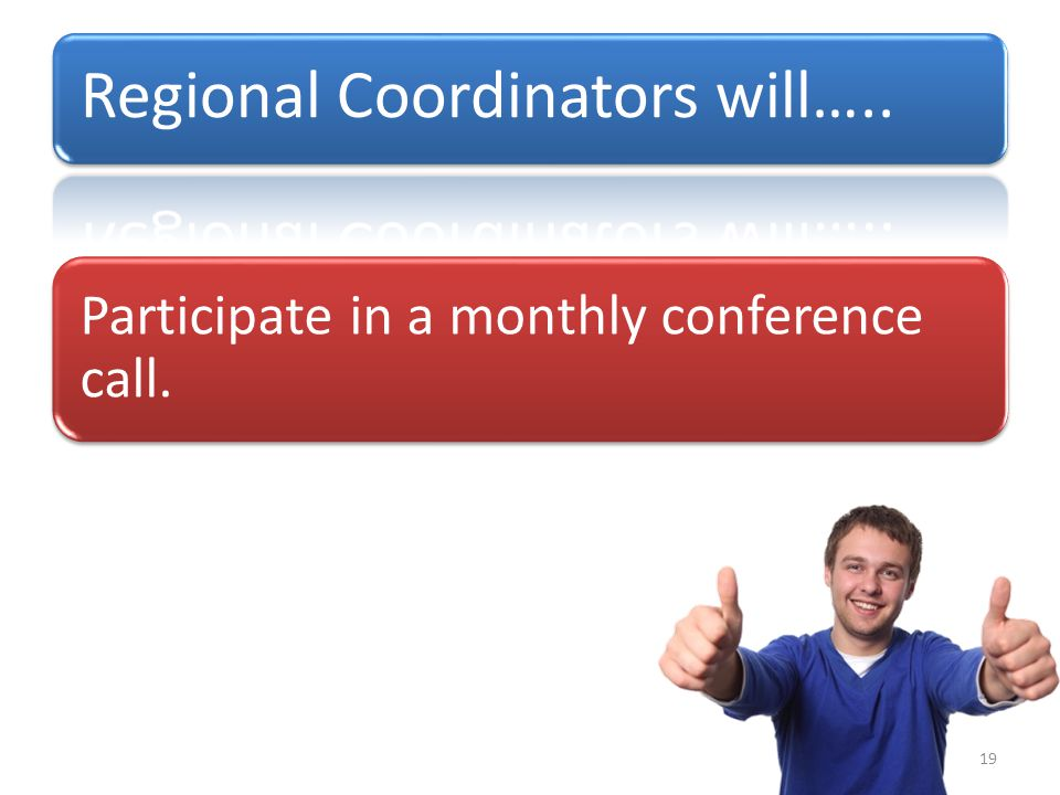 Participate in a monthly conference call. 19