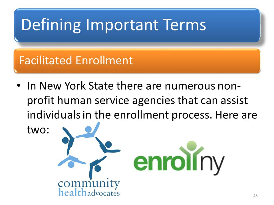 Facilitated Enrollment Defining Important Terms In New York State there are numerous non- profit human service agencies that can assist individuals in the enrollment process.