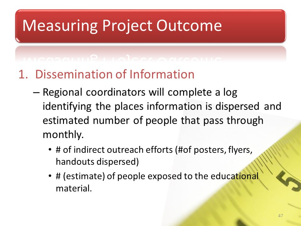 Project Outcomes and Evaluation Tools 1.Dissemination of Information – Regional coordinators will complete a log identifying the places information is dispersed and estimated number of people that pass through monthly.
