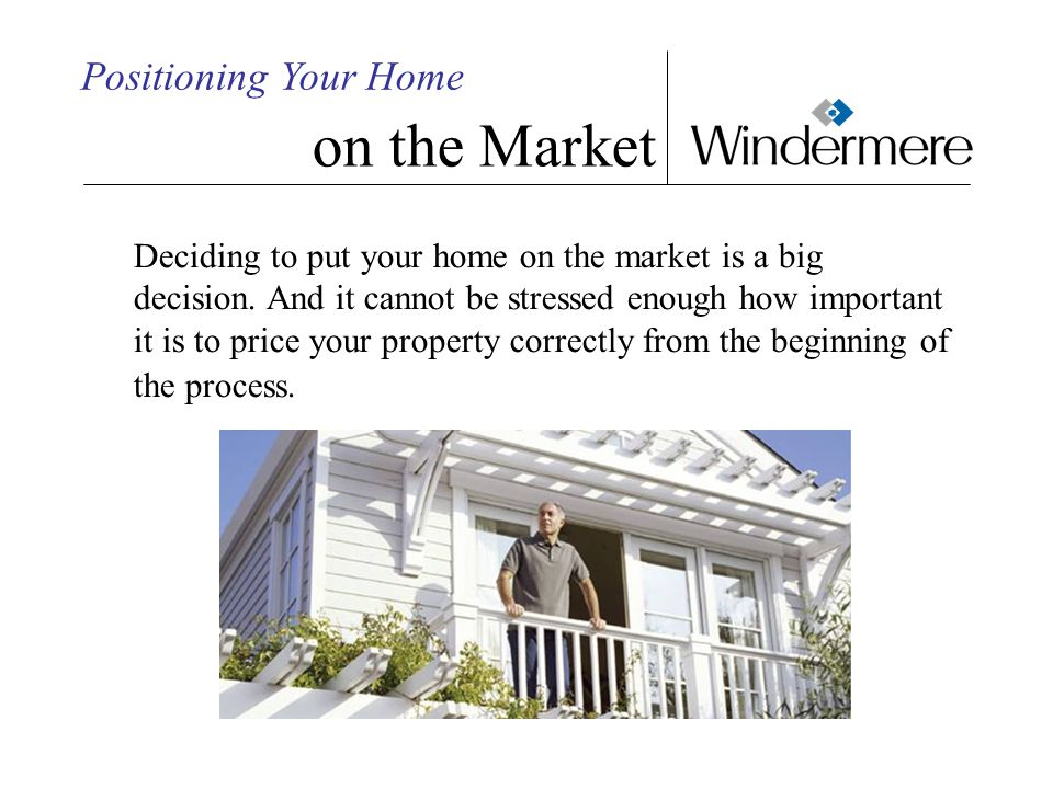 Deciding to put your home on the market is a big decision.