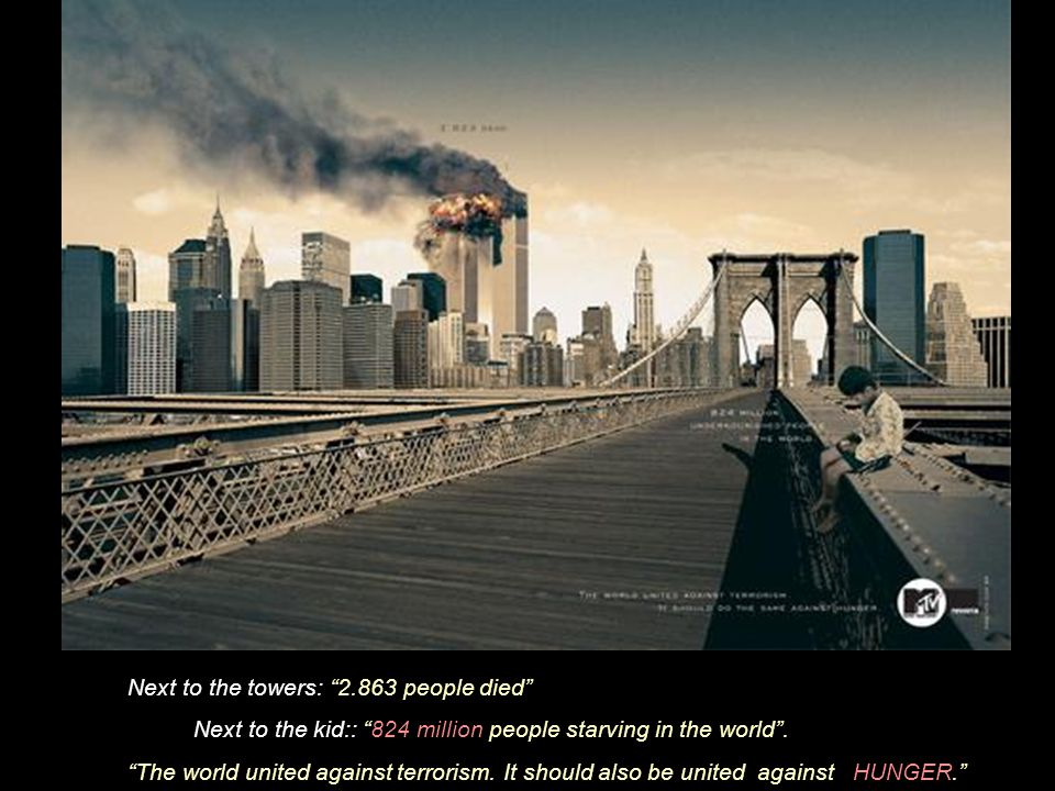 Text next to the towers: 2.863 people died Text next to the guy: 40 milllion of HIV infected in the world. The world united against terrorism.