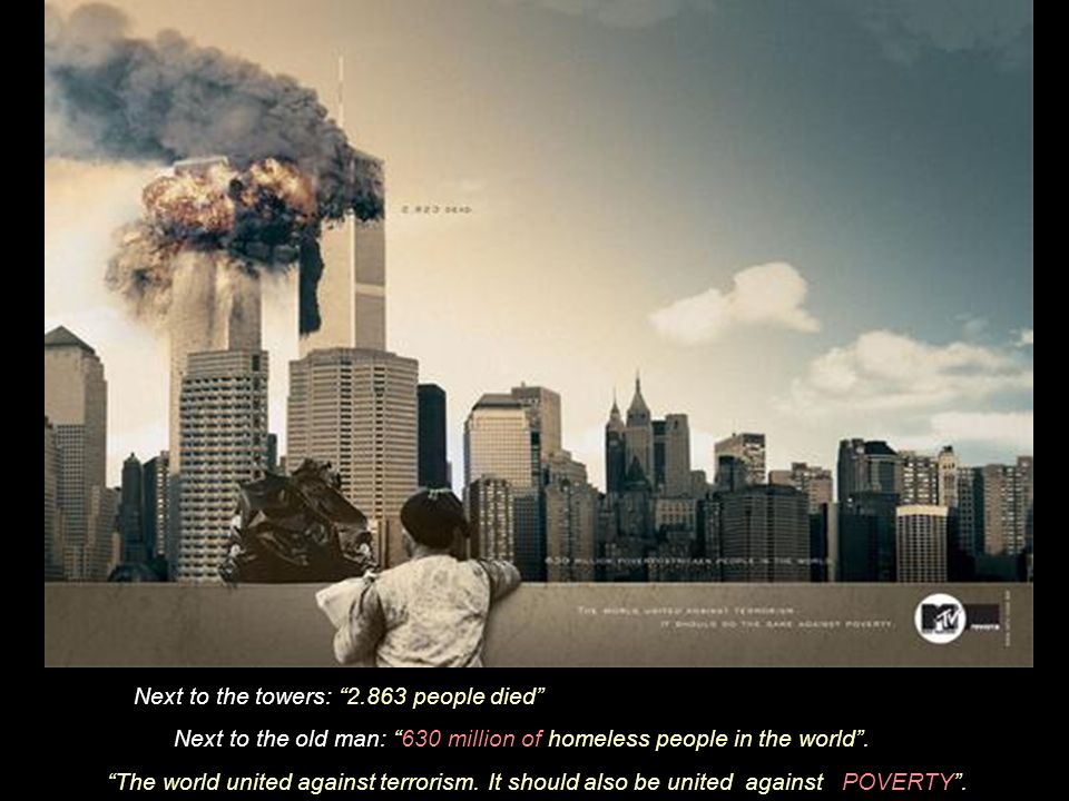 """Next to the towers: """"2.863 people died"""" Next to the kid:: """"824 million people starving in the world"""". """"The world united against terrorism. It should a"""