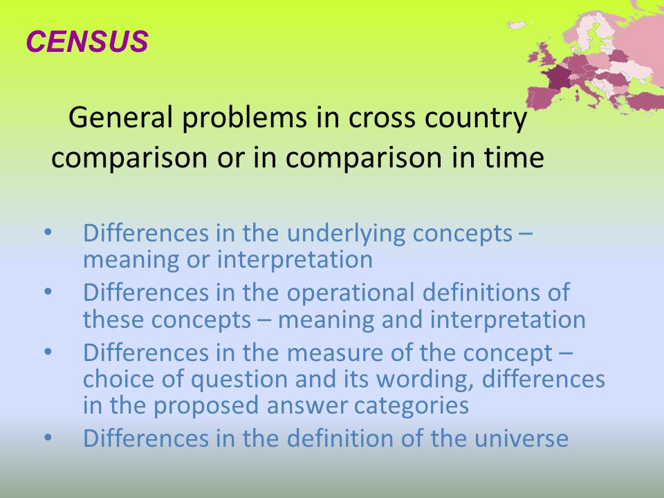 General problems in cross country comparison or in comparison in time Differences in the underlying concepts – meaning or interpretation Differences i