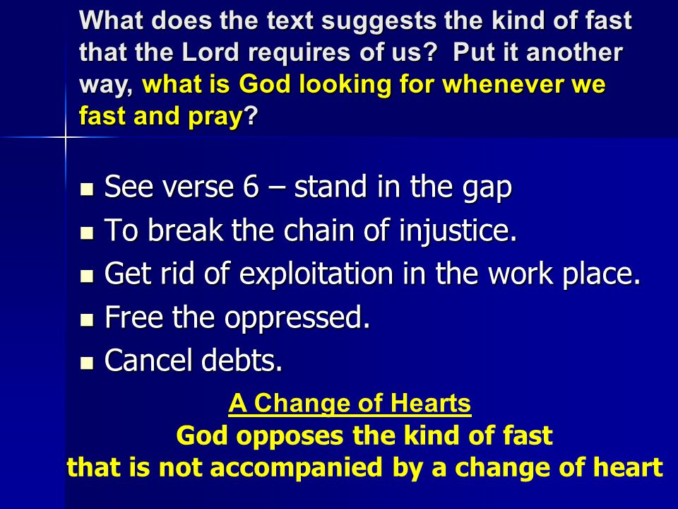See verse 6 – stand in the gap See verse 6 – stand in the gap To break the chain of injustice. To break the chain of injustice. Get rid of exploitatio