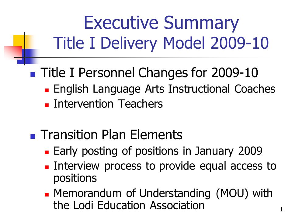 1 Executive Summary Title I Delivery Model Title I Personnel Changes for English Language Arts Instructional Coaches Intervention Teachers Transition Plan Elements Early posting of positions in January 2009 Interview process to provide equal access to positions Memorandum of Understanding (MOU) with the Lodi Education Association