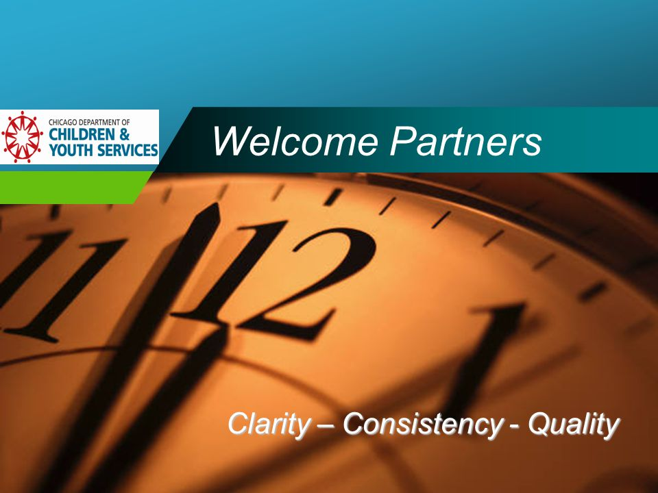 Company LOGO Welcome Partners Clarity – Consistency - Quality