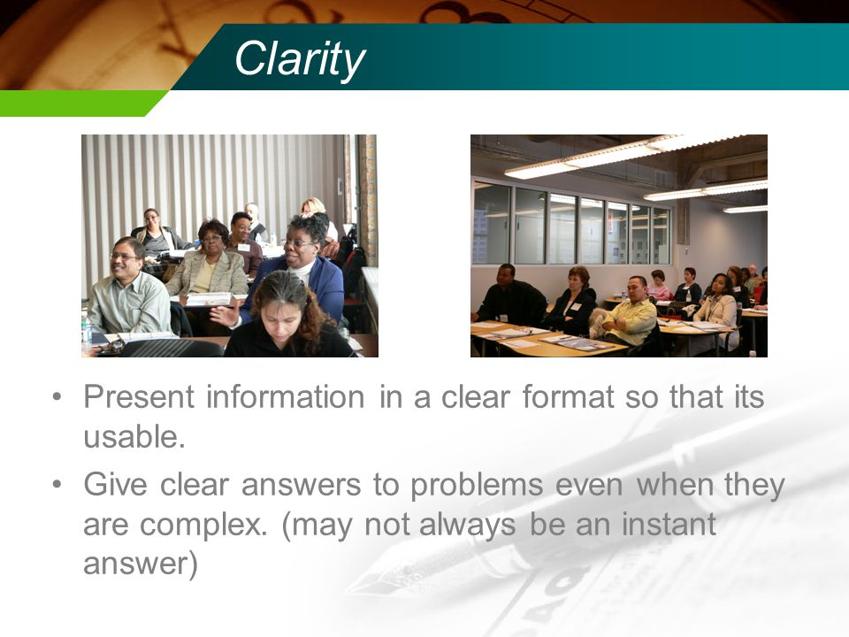 Clarity Present information in a clear format so that its usable.