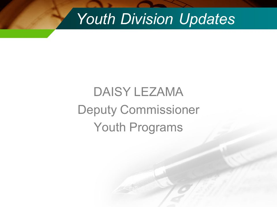 Youth Division Updates DAISY LEZAMA Deputy Commissioner Youth Programs
