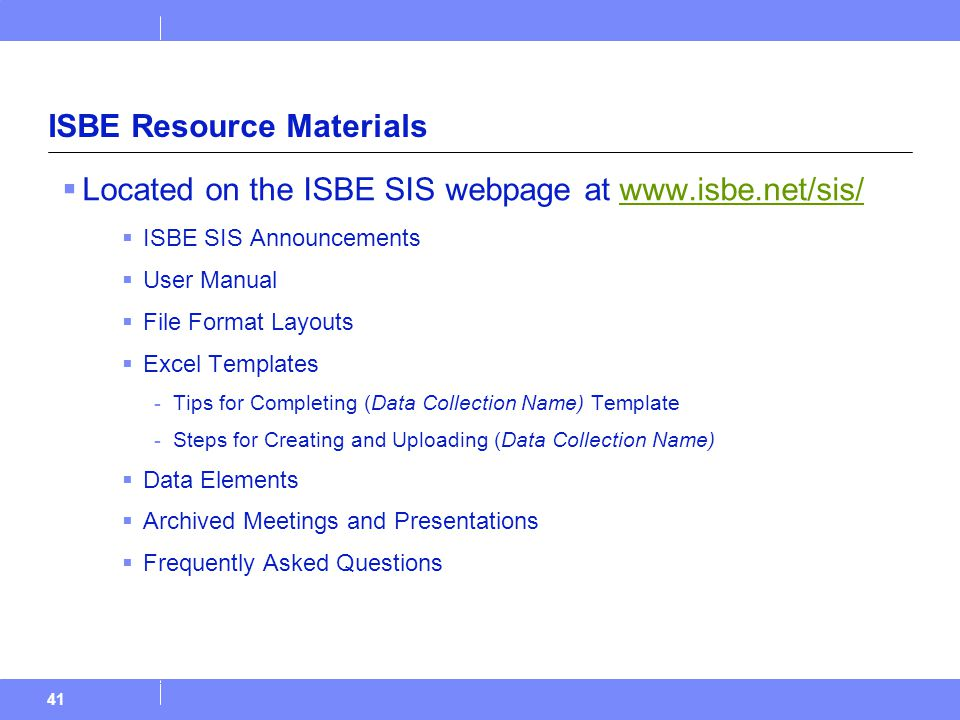 41 ISBE Resource Materials  Located on the ISBE SIS webpage at www.isbe.net/sis/www.isbe.net/sis/  ISBE SIS Announcements  User Manual  File Format Layouts  Excel Templates -Tips for Completing (Data Collection Name) Template -Steps for Creating and Uploading (Data Collection Name)  Data Elements  Archived Meetings and Presentations  Frequently Asked Questions