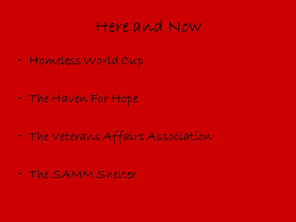 Here and Now Homeless World Cup The Haven For Hope The Veterans Affairs Association The SAMM Shelter