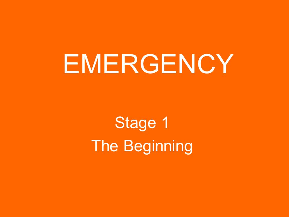 EMERGENCY Stage 1 The Beginning