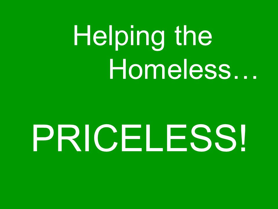 Helping the Homeless… PRICELESS!