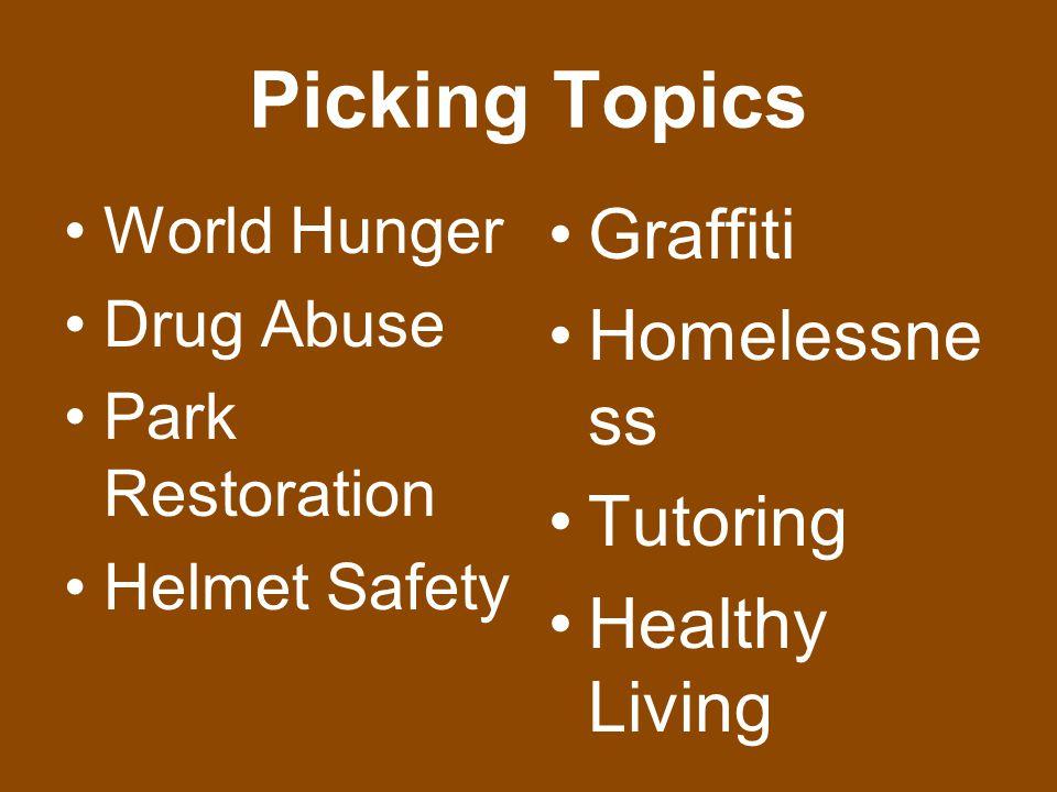 Picking Topics World Hunger Drug Abuse Park Restoration Helmet Safety Graffiti Homelessne ss Tutoring Healthy Living