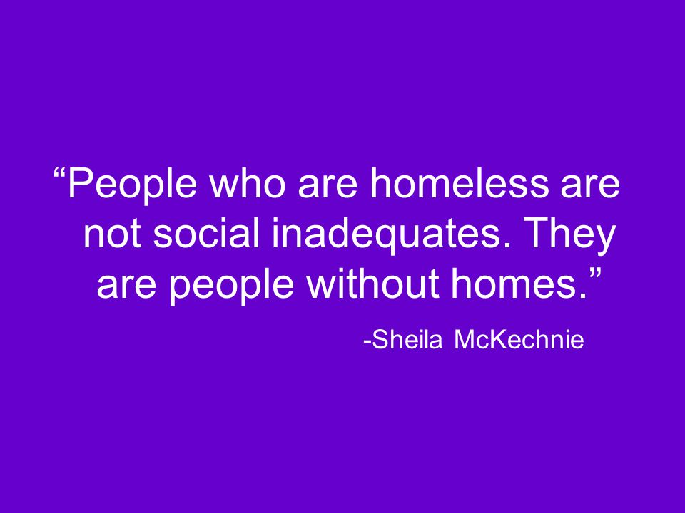 People who are homeless are not social inadequates.