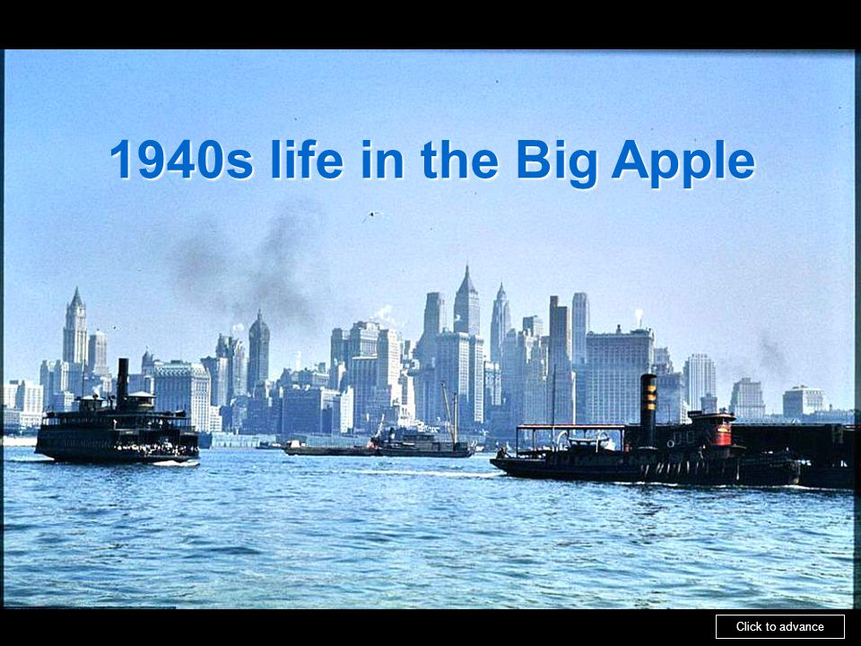 1940s life in the Big Apple Click to advance