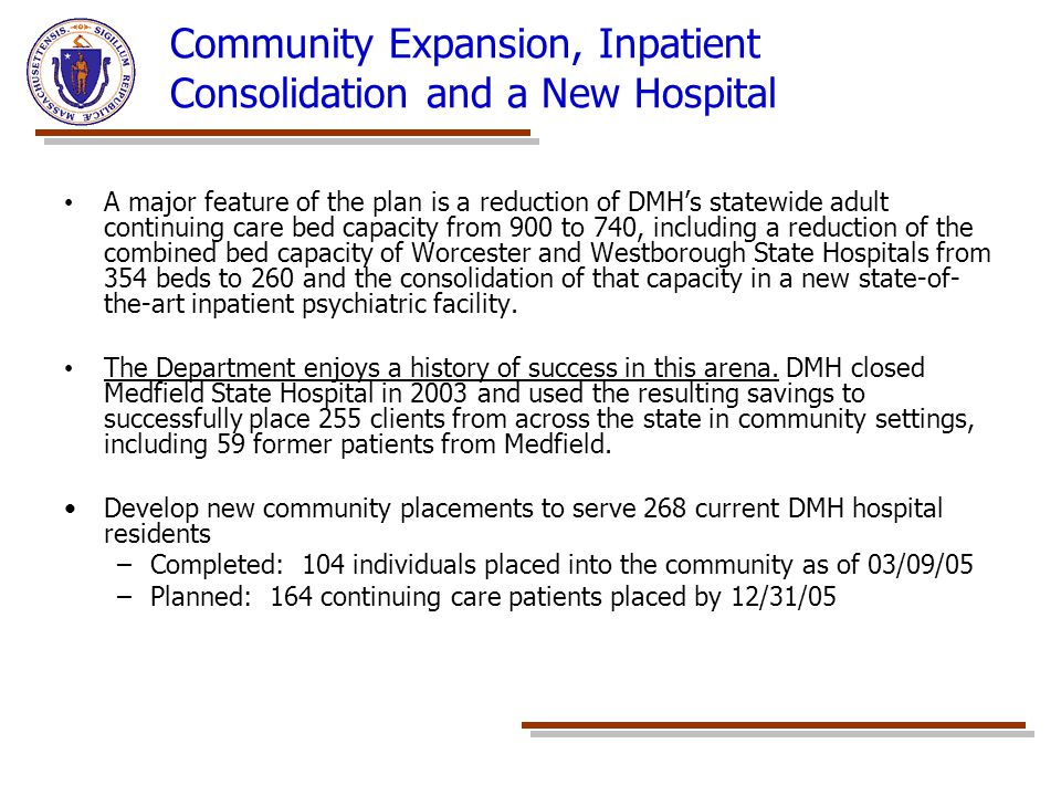 Community Expansion, Inpatient Consolidation and a New Hospital A major feature of the plan is a reduction of DMH's statewide adult continuing care be