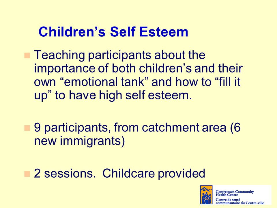Children's Self Esteem Teaching participants about the importance of both children's and their own emotional tank and how to fill it up to have high self esteem.
