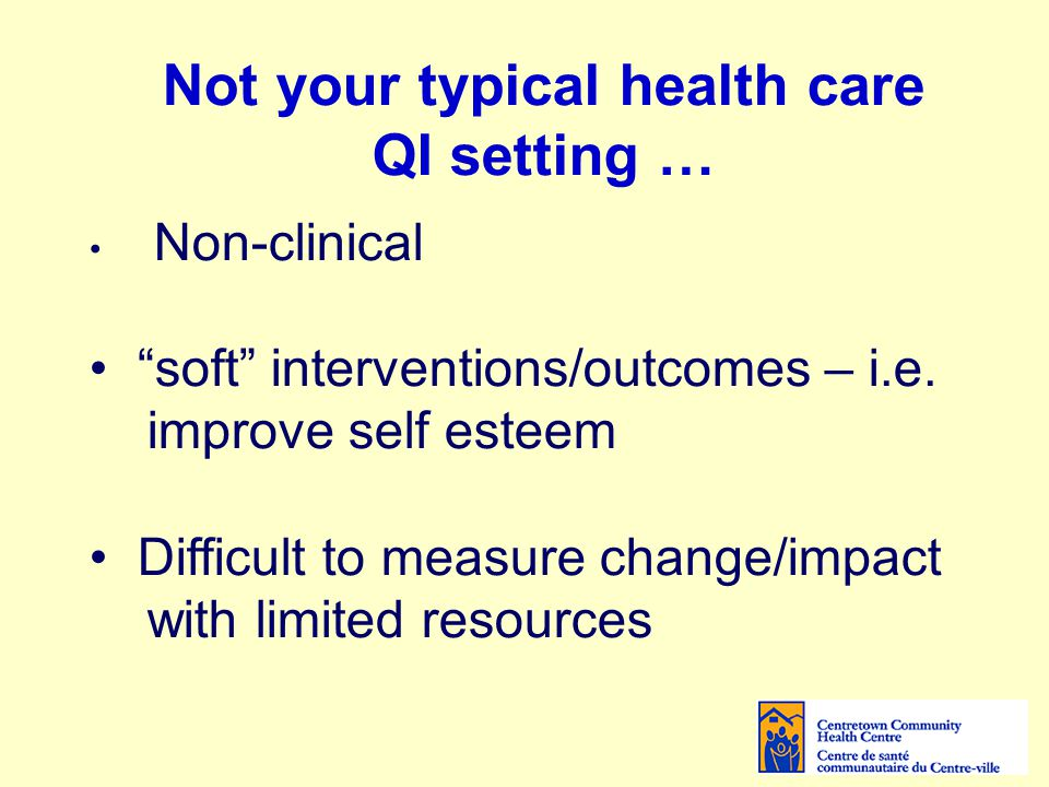 Not your typical health care QI setting … Non-clinical soft interventions/outcomes – i.e.