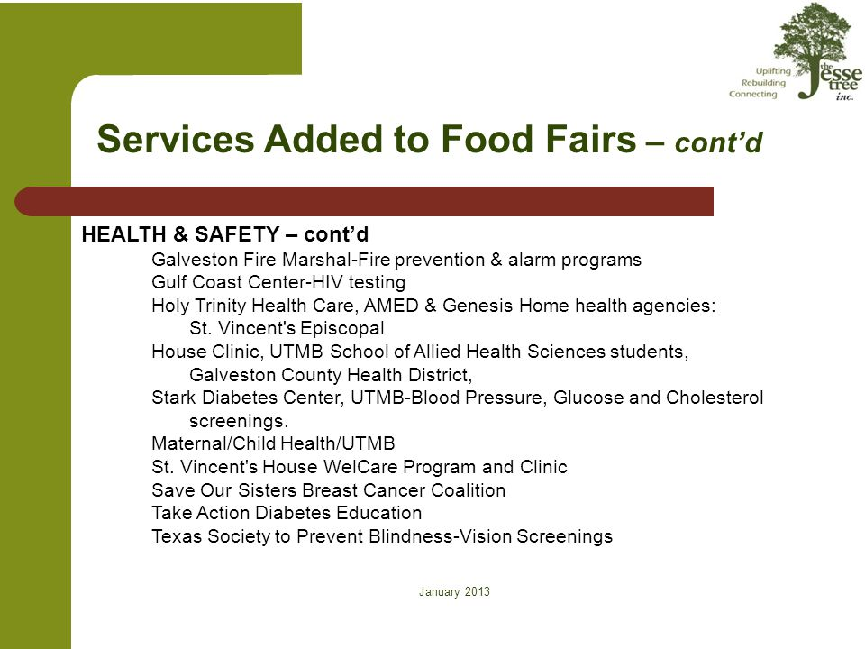 January 2013 on Services Added to Food Fairs – cont'd HEALTH & SAFETY – cont'd Galveston Fire Marshal-Fire prevention & alarm programs Gulf Coast Cent