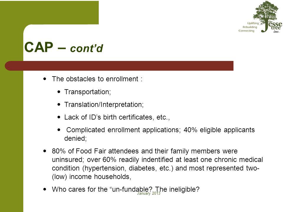 January 2013 CAP – cont'd  The obstacles to enrollment :  Transportation;  Translation/Interpretation;  Lack of ID's birth certificates, etc.,  C