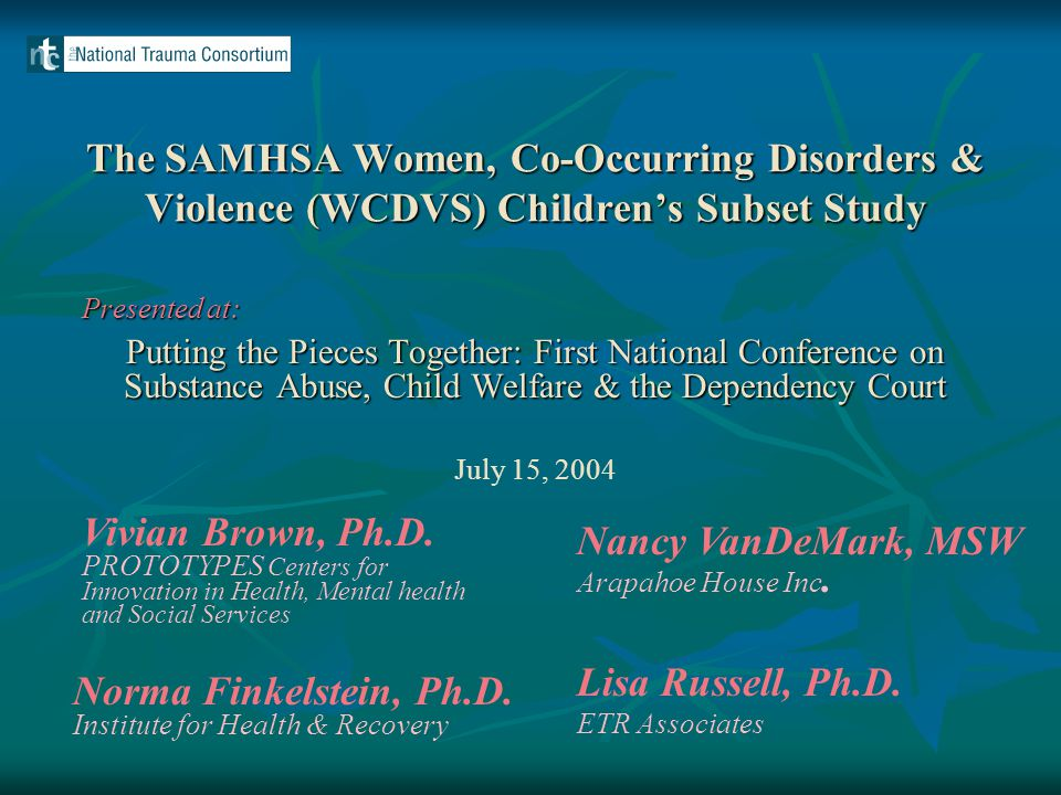 The SAMHSA Women, Co-Occurring Disorders & Violence (WCDVS) Children's Subset Study Presented at: Putting the Pieces Together: First National Conferen